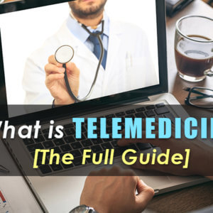 What is Telemedicine? [The Full Guide]
