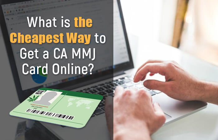 What is the cheapest way to get a ca mmj card